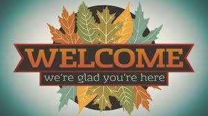 WELCOME- WE'RE GLAD YOU ARE HERE