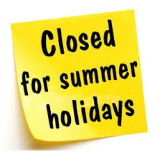 CLOSED FOR SUMMER HOLIDAYS